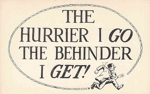 The Hurrier I Go…